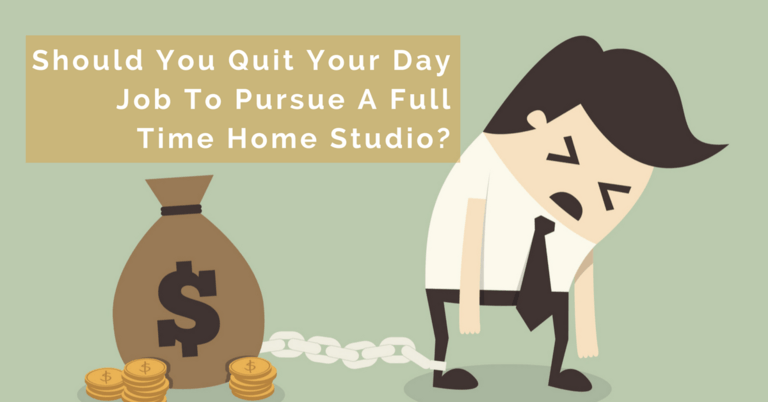 Should You Quit Your Day Job To Pursue A Full Time Home Studio?
